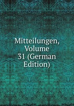 Mitteilungen, Volume 31 (German Edition)