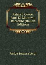 Patria E Cuore: Fatti Di Mantova; Racconto (Italian Edition)