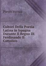 Cultori Della Poesia Latina in Ispagna Durante Il Regno Di Ferdinando Il Cattolico