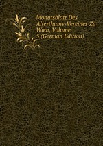 Monatsblatt Des Alterthums-Vereines Zu Wien, Volume 5 (German Edition)