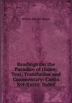 Readings On the Paradiso of Dante: Text, Translation and Commentary: Canto Xvi-Xxxiii. Index