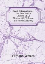 Droit International. Les Lois De La Guerre Et La Neutralit Volume 2