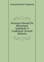 Nouveau Manuel De Mcanique Applique L`industrie (French Edition)