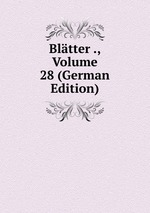 Bltter ., Volume 28 (German Edition)