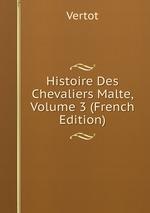 Histoire Des Chevaliers Malte, Volume 3 (French Edition)