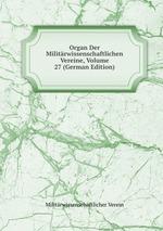 Organ Der Militrwissenschaftlichen Vereine, Volume 27 (German Edition)