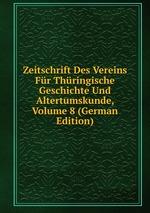 Zeitschrift Des Vereins Fr Thringische Geschichte Und Altertumskunde, Volume 8 (German Edition)