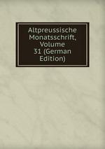 Altpreussische Monatsschrift, Volume 31 (German Edition)