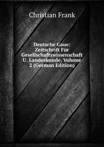Deutsche Gaue: Zeitschrift Fr Gesellschaftswissenschaft U. Landeskunde, Volume 2 (German Edition)