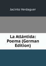 La Atlntida: Poema (German Edition)