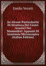 Su Alcune Particolarit Di Struttura Dei Centri Acustici Nei Mammiferi: Appunti Di Anatomia Microscopica (Italian Edition)