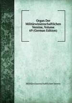 Organ Der Militrwissenschaftlichen Vereine, Volume 69 (German Edition)