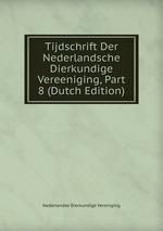 Tijdschrift Der Nederlandsche Dierkundige Vereeniging, Part 8 (Dutch Edition)