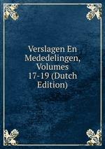 Verslagen En Mededelingen, Volumes 17-19 (Dutch Edition)