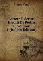 Lettere E Scritti Inediti Di Pietro E, Volume 1 (Italian Edition)