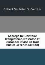 Abbreg De L`histoire D`angleterre, D`escosse Et D`irlande: Divis En Trois Parties . (French Edition)