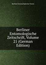 Berliner Entomologische Zeitschrift, Volume 21 (German Edition)