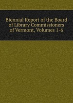 Biennial Report of the Board of Library Commissioners of Vermont, Volumes 1-6