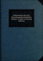 Erkenntnisse Des K.K. Verwaltungsgerichtshofes, Volume 19,part 2 (German Edition)