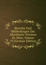Berichte Und Mittheilungen Des Alterthums-Vereines Zu Wien, Volume 19 (German Edition)