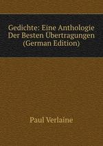 Gedichte: Eine Anthologie Der Besten bertragungen (German Edition)