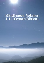 Mitteilungen, Volumes 1-11 (German Edition)