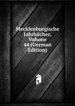 Mecklenburgische Jahrbcher, Volume 44 (German Edition)