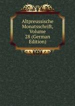 Altpreussische Monatsschrift, Volume 28 (German Edition)