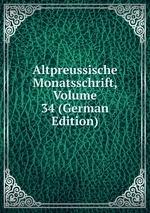Altpreussische Monatsschrift, Volume 34 (German Edition)