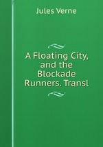 A Floating City, and the Blockade Runners. Transl