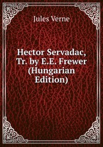 Hector Servadac, Tr. by E.E. Frewer (Hungarian Edition)