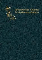 Jahresbericht, Volumes 3-16 (German Edition)