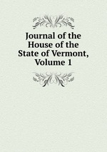 Journal of the House of the State of Vermont, Volume 1