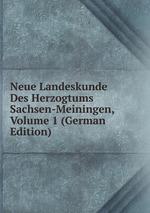 Neue Landeskunde Des Herzogtums Sachsen-Meiningen, Volume 1 (German Edition)