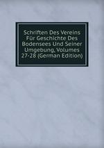 Schriften Des Vereins Fr Geschichte Des Bodensees Und Seiner Umgebung, Volumes 27-28 (German Edition)
