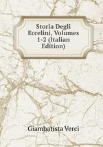 Storia Degli Eccelini, Volumes 1-2 (Italian Edition)