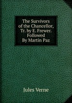 The Survivors of the Chancellor, Tr. by E. Frewer. Followed By Martin Paz