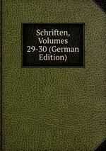 Schriften, Volumes 29-30 (German Edition)