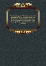 Wrttembergische Vierteljahrshefte Fr Landesgeschichte, in Verbindung Mit Dem Verein Fr Kunst Und Alterthum in Ulm Und Oberschwaben And Other . Herausg. Von Der Wrttember (German Edition)