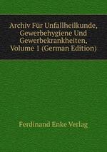 Archiv Fr Unfallheilkunde, Gewerbehygiene Und Gewerbekrankheiten, Volume 1 (German Edition)
