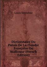 Dictionnaire Du Patois De La Flandre Franaise Ou Wallonne (French Edition)