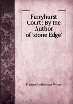 Ferryhurst Court: By the Author of `stone Edge`