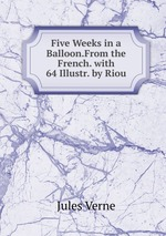 Five Weeks in a Balloon.From the French. with 64 Illustr. by Riou