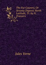 The Fur Country, Or Seventy Degrees North Latitude, Tr. by N. D`anvers
