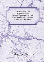 Grundstze Der Angewandten Werkzeugswissenschaft Und Mechanik, Volume 1 (German Edition)