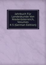 Jahrbuch Fr Landeskunde Von Niedersterreich, Volumes 4-5 (German Edition)