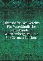 Jahreshefte Des Vereins Fr Vaterlndische Naturkunde in Wrttemberg, Volume 30 (German Edition)