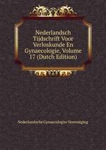 Nederlandsch Tijdschrift Voor Verloskunde En Gynaecologie, Volume 17 (Dutch Edition)