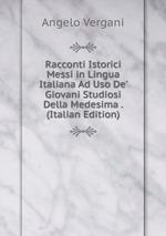 Racconti Istorici Messi in Lingua Italiana Ad Uso De` Giovani Studiosi Della Medesima . (Italian Edition)
