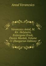 Verancsics Antal, M. Kir. Helytart, Esztergomi rsek, sszes Munki, Volume 11 (Hungarian Edition)